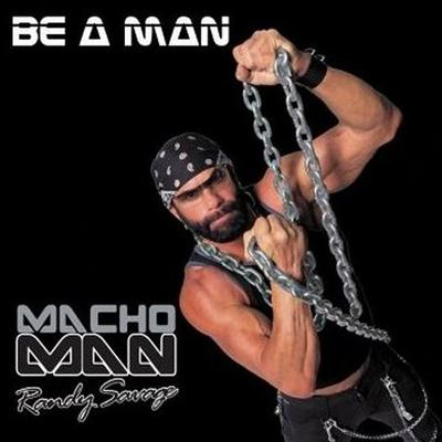 Macho Man Randy Savage – «Be A Man»