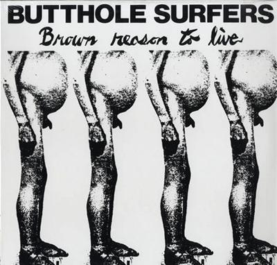 Butthole Surfers - «Brown Reason to Live» (1983)