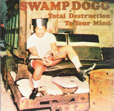 Swamp Dogg - «Total Destruction to Your Mind» (1970)