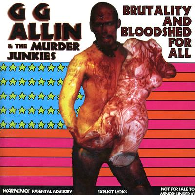 GG Allin - «Brutality and Bloodshed for All» (1993)