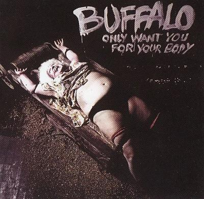 Buffalo - «Only Want You for Your Body» (2004)