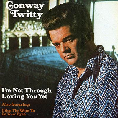 Conway Twitty - «I`m Not Through Loving You Yet» (1974)