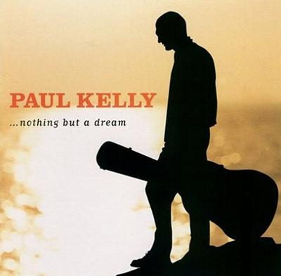 Paul Kelly - «...Nothing but a Dream» (2001)