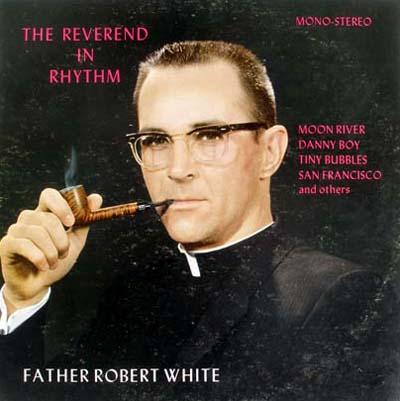 Father Robert White - «The Reverend in Rhythm»
