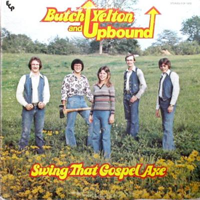 Butch Yelton and Upbound – «Swing that gospel axe»