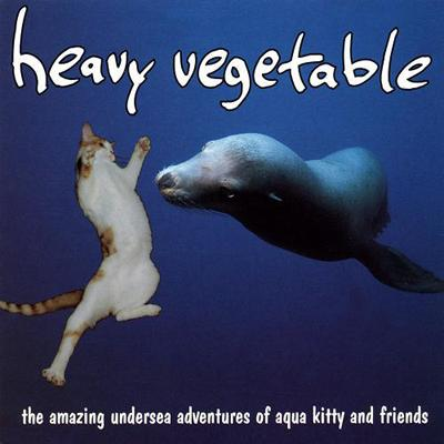 Heavy Vegetable - «The Amazing Undersea Adventures of Aqua Kitty and Friends» (1994)